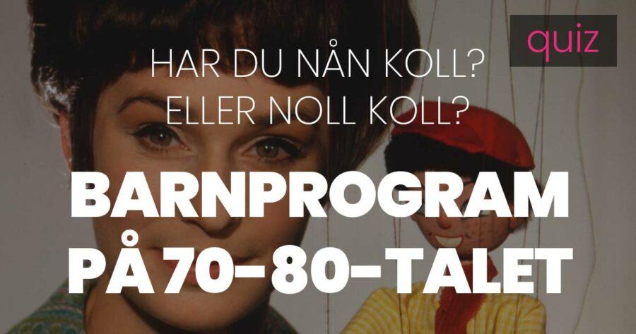 Quiz – Har du nån koll på eller noll koll på Svenska barnprogram på 70-80-talet?