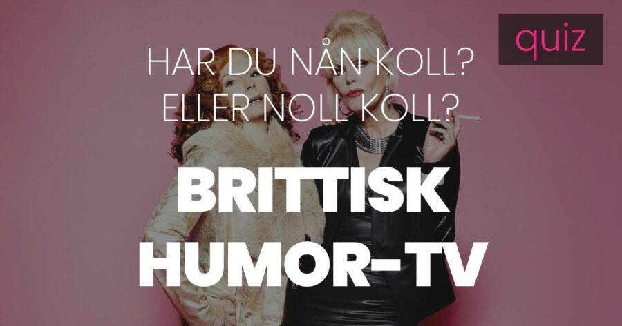 Quiz – Har du nån koll eller noll koll på Brittisk humor-TV?