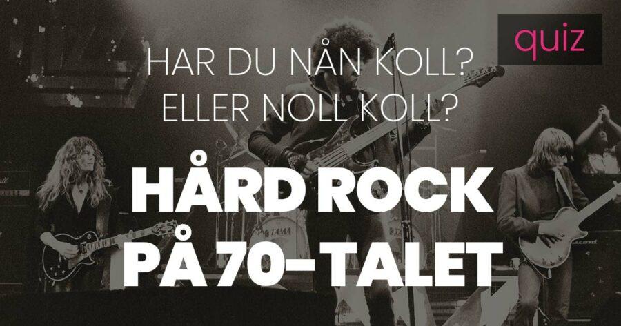 Quiz – Har du nån koll eller noll koll på Hård Rock på 70-talet?