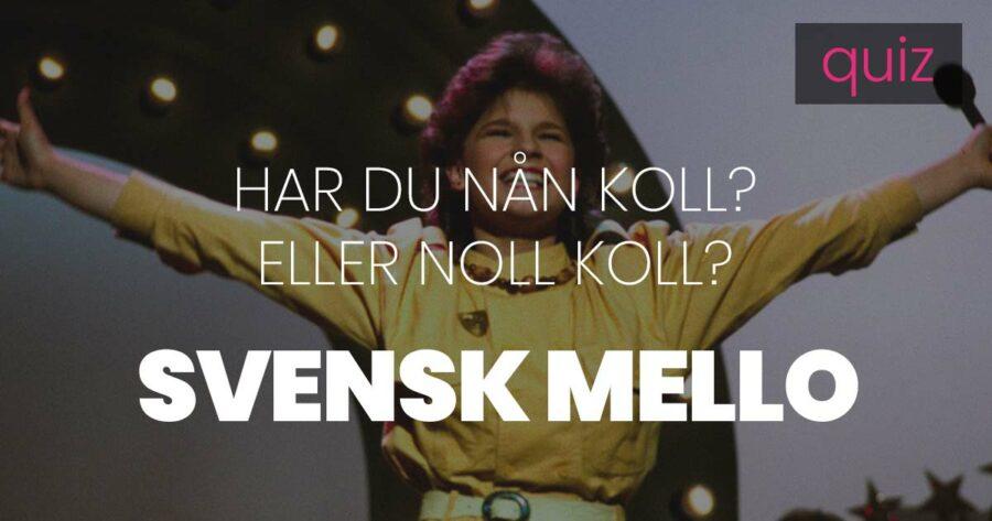 Quiz – Har du nån koll eller noll koll på svensk Mello?