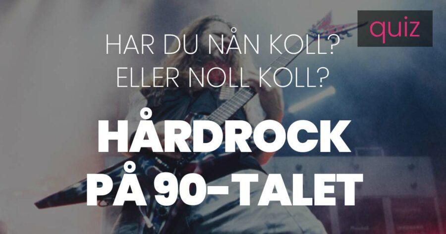 Quiz – Har du nån koll eller noll koll på Hårdrock på 90-talet?