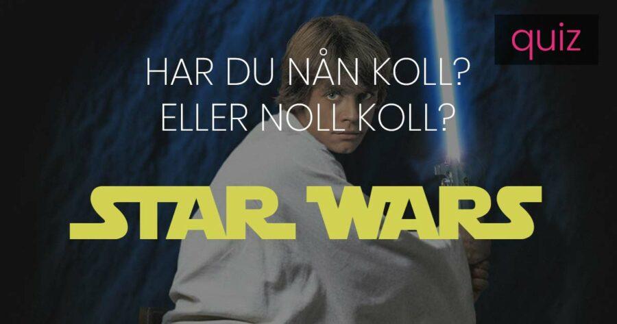 Quiz – Har du nån koll eller noll koll på Star Wars?