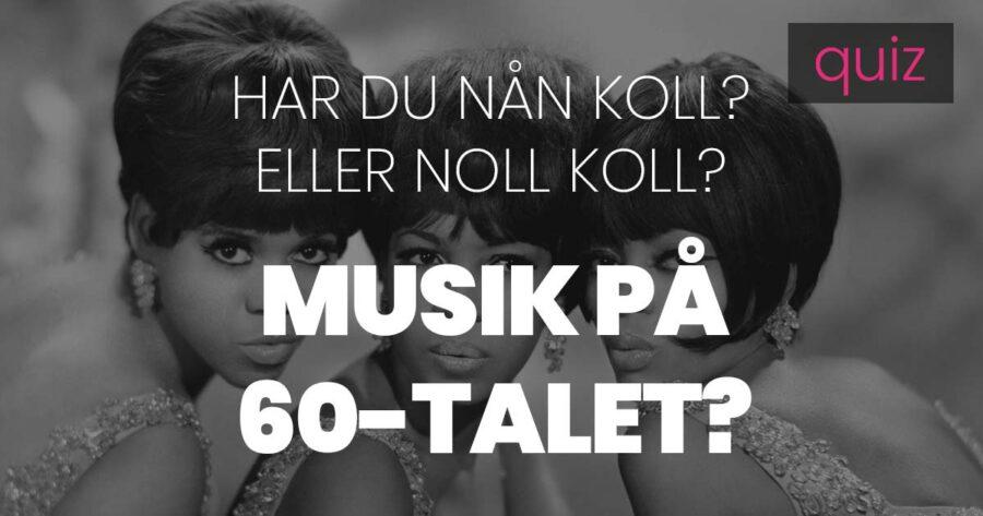 Quiz – Har du nån koll eller noll koll på musik på 60-talet?