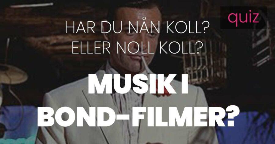 Quiz – Har du nån koll eller noll koll på musik i Bond-filmer?