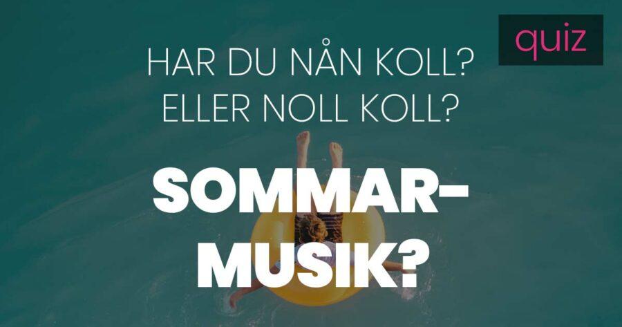 Quiz – Har du nån koll eller noll koll på sommarmusik?